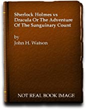 Sherlock Holmes Vs. Dracula: Or The Adventure of the Sanguinary Count