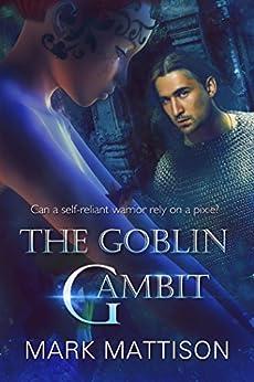 The Goblin Gambit by [Mark Mattison]