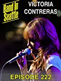 Victoria Contreras - Band In Seattle: Episode 222
