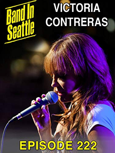 Victoria Contreras - Band In Seattle: Episode 222