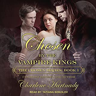 Chosen by the Vampire Kings     Chosen Series, Book 1              By:                                                                                                                                 Charlene Hartnady                               Narrated by:                                                                                                                                 Tatiana Sokolov                      Length: 12 hrs and 19 mins     349 ratings     Overall 4.3