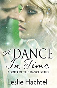 A Dance in Time: Book Four of the Dance Series by [Leslie Hachtel]