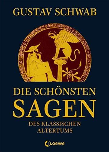 Die schönsten Sagen des klassischen Altertums: Sammlung der berühmtesten griechischen und römischen Mythen für Kinder ab 12 Jahre