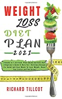 Weight Loss Diet Plan 2021: 3 Books in 1: Sirtfood, Plant Based and Keto Diet. A Beginner's Guide To Burn Fat + Delicious Recipes For Quick and Easy Meals To Lose Weight, Boost Your Energy and Feel Great!