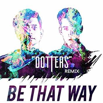 Be That Way (Dotters Remix)