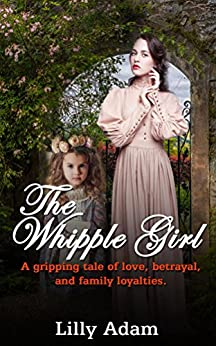 The Whipple Girl: A gripping tale of love, betrayal, and family loyalties by [Lilly Adam]