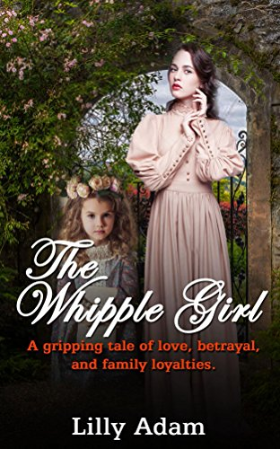 Book: The Whipple Girl - A gripping tale of love, betrayal, and family loyalties by Lilly Adam