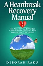 A Heartbreak Recovery Manual: The Accidental Psychic's Channeled Guidance For Matters of the Heart by Deborah Raku (2015-12-01)
