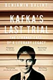 Kafka's Last Trial: The Strange Case of a Literary Legacy - Benjamin Balint