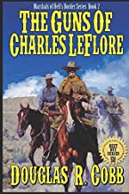 The Guns of Charles LeFlore: A Western Adventure From The Author of