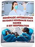 Homemade Antibiotics & Reusable Homemade Face Masks & DIY Respirator