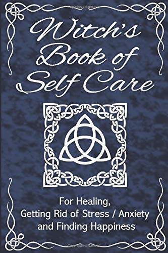Witch's Book Of Self Care - For Healing, Getting Rid of Stress / Anxiety and Finding Happiness: Daily Positive Affirmation, Goals, Memorable Moments, ... - Perfect For Halloween Witch Costume or Gift