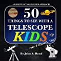 50 Things To See With A Telescope - Kids: A Constellation Focused Approach from