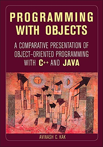 Kak, A: Programming with Objects: A Comparative Presentation of Object-Oriented Programming with C++ and Java (IEEE Press)