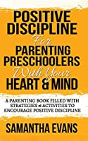 Positive Discipline for Parenting Preschoolers with Your Heart & Mind: A Parenting Book Filled With Strategies & Activities To Encourage Positive Discipline
