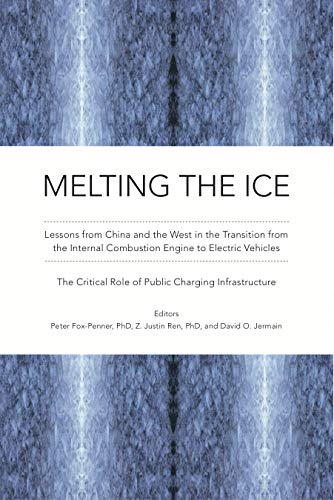 MELTING THE ICE: Lessons from China and the West in the Transition to Electric Vehicles: The Critical Role of Public Charging Infrastructure by [Z. Justin Ren, Peter Fox-Penner, David Jermain]