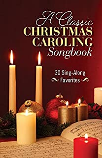A Classic Christmas Caroling Songbook: 30 Sing Along Favorites