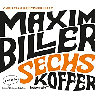 Sechs Koffer                   Autor:                                                                                                                                 Maxim Biller                               Sprecher:                                                                                                                                 Christian Brückner                      Spieldauer: 5 Std. und 14 Min.     79 Bewertungen     Gesamt 3,9