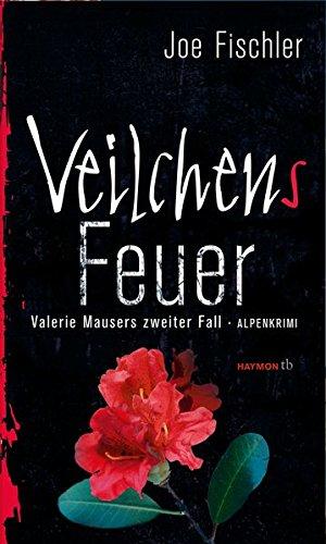 Veilchens Feuer: Valerie Mausers zweiter Fall. Alpenkrimi (HAYMON TASCHENBUCH)