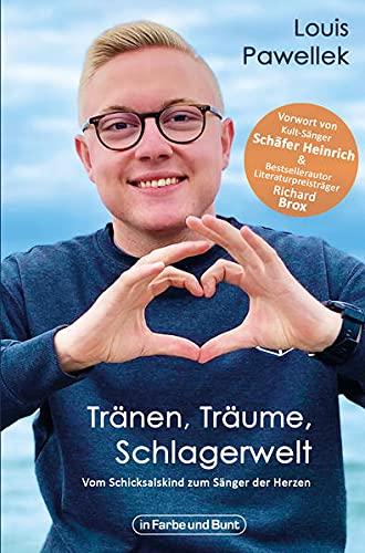 Tränen, Träume, Schlagerwelt - Vom Schicksalskind zum Sänger der Herzen: Die Biografie von Louis Pawellek