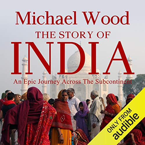 The Story of India                   Written by:                                                                                                                                 Michael Wood                               Narrated by:                                                                                                                                 Sam Dastor                      Length: 9 hrs and 36 mins     3 ratings     Overall 5.0