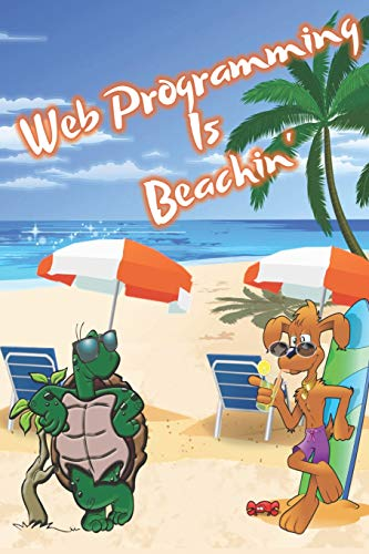 Web Programming Is Beachin': Beach Sand And Sun Themed Composition Notebook Journal for Students , Teachers , Home School and More. 120 pages 6' x 9' College Ruled White Paper