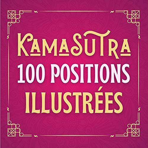KAMASUTRA 100 Positions Illustrées: Livre Kama Sutra Illustré Couple et Adulte, Erotisme et Jeux Coquins pour Pimenter sa Sexualité, Cadeau Saint Valentin Mariage (French Edition)