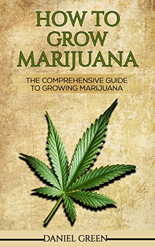 How To Grow Marijuana: The Comprehensive Guide To Growing Marijuana - Personal Cultivation For Medical Marijuana Indoors And Outdoors, Grow Weed From Seeds ... Big Buds of Cannabis (English Edition)