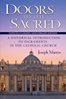 Doors to the Sacred: A Historical Introduction to Sacraments in the Catholic Church: Vatican II Golden Anniversary Edition