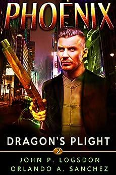 Dragon's Plight: A Zeke Phoenix Supernatural Thriller (Badlands Paranormal Police Department Book 2) by [John P. Logsdon, Orlando A. Sanchez]