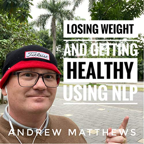 How to lose weight and get healthy using NLP and other mind techniques Podcast By Andrew Matthews cover art