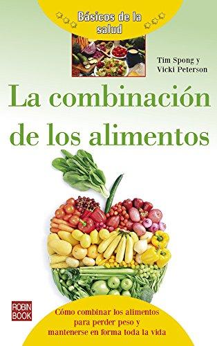 La combinación de los alimentos (Básicos De La Salud)