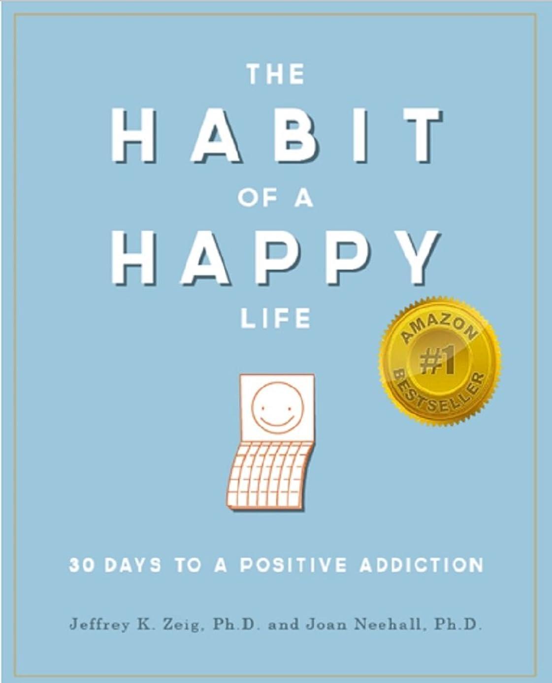 槍自分を引き上げる特権的The Habit of a Happy Life: 30 Days to a Positive Addiction (English Edition)