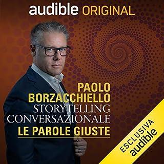 Storytelling conversazionale     Le parole giuste              Di:                                                                                                                                 Paolo Borzacchiello                               Letto da:                                                                                                                                 Paolo Borzacchiello                      Durata:  1 ora e 9 min     78 recensioni     Totali 4,4