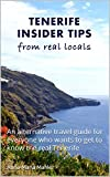 Tenerife insider tips from real locals: An alternative travel guide for those who want to get to know the real Tenerife (English Edition)