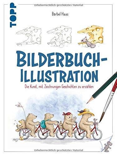 Bilderbuch-Illustration: Die Kunst, mit Zeichnungen Geschichten zu erzählen: Die Kunst, mit Zeichnungen Geschichten zu erzhlen