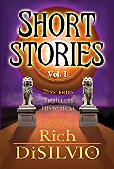 Short Stories I: Mysteries, Thrillers & Historical (Short Stories by Rich DiSilvio Book 1) by [Rich DiSilvio]