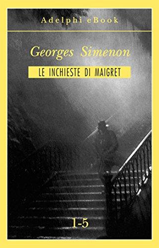 Le inchieste di Maigret 1-5 (Le inchieste di Maigret: raccolte Vol. 1)