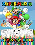 Super Mario Activity Book: Coloring, Dot to Dot, Mazes, Word Search and More... Super Mario Activity Book For Boys, Girls, Toddlers, Preschoolers, Kids 6-7, 8-9, 10-12 Ages