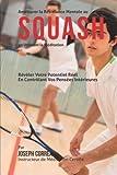 Ameliorer la Resistance Mentale au Squash en Utilisant la Meditation: Reveler Votre Potentiel Reel en Controlant Vos Pensees Interieures