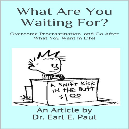 What Are You Waiting For? Overcome Procrastination and Go After What You Want in Life! cover art