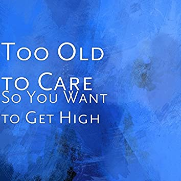 So You Want to Get High
