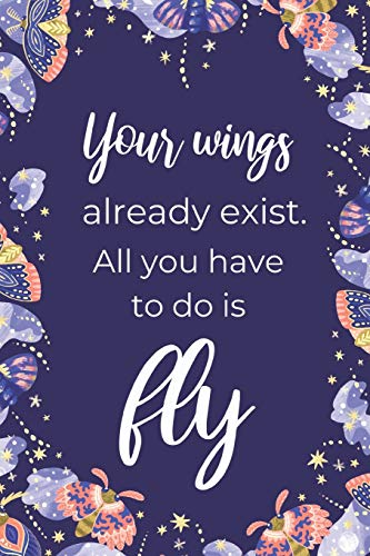 Your Wings Already Exist...: Inspirational Butterfly Notebook For Girls