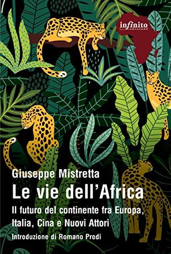 Le vie dell'Africa: Il futuro del continente fra Europa, Italia, Cina e Nuovi Attori (Italian Edition)