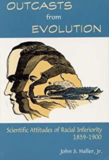 Outcasts from Evolution: Scientific Attitudes of Racial Inferiority, 1859 - 1900