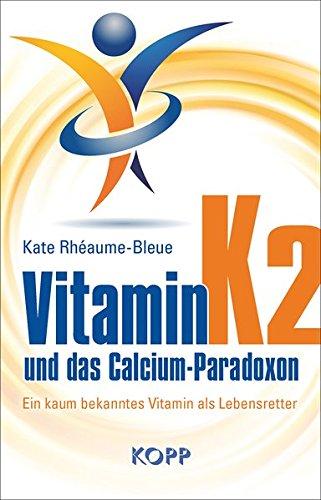 Preisvergleich Produktbild Vitamin K2 und das Calcium-Paradoxon: Ein kaum bekanntes Vitamin als Lebensretter
