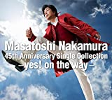 Masatoshi Nakamura 45th Anniversary Single Collection〜yes! on the way〜(初回盤)