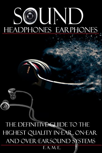 Sound Headphone, Earphone: The Definitive guide to the Highest Quality IN-EAR ON-EAR and OVER-EAR Sound Systems.Review,Buyers Guide,Studio Equipment,Engineering ... Earphones, Book 1) (English Edition)