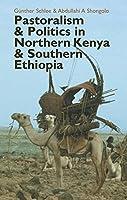 Pastoralism & Politics in Northern Kenya & Southern Ethiopia (Eastern Africa)