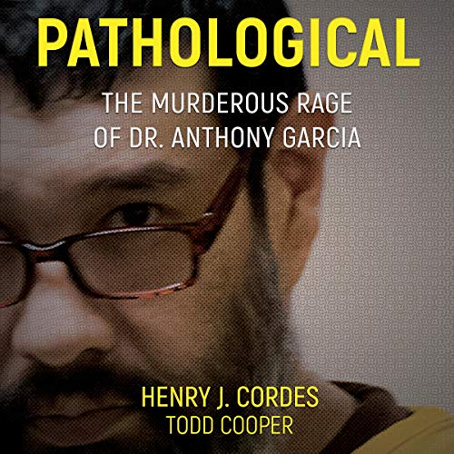 Pathological: The Murderous Rage of Dr. Anthony Garcia cover art